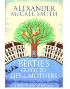 Bertie's Guide to Life & Mothers - McCall Smith, Alexander