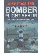 Bomber Flight Berlin - The Story of a Lancaster Bomber Crew