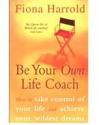Be Your Own Life Coach - how to take control of your life and achieve your wildest dreams