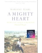 A Mighty Heart - The Brave Life and Death of My Husband, Daniel Pearl