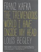 Franz Kafka - The Tremendous world I Have Inside My Head