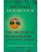 The Brothel in Rosenstrasse and Other Stories: The Best Short Fiction of Michael Moorcock Volume 2