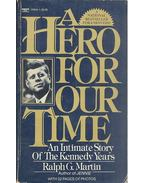 A Hero for Our Time - An Intimate Story of the Kennedy Years