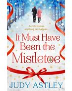 It Must Have Been the Mistletoe