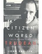 Citizen of the World - The Life of Pierre Elliott Trudeau, Volume I