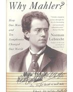 Why Mahler? - How One Man and Ten Symphonies Changed Our World