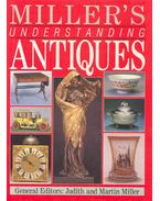 Miller's Understanding Antiques - MILLER, JUDITH , MILLER, MARTIN