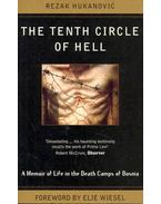 The Tenth Circle of Hell - A Memoir of Life in the Death Camps of Bosnia