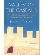 Valley of the Casbahs - A Journey Across the Moroccan Sahara