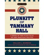 Plunkitt of Tammany Hall - A Series of Very Plain Talks on Very Practical Politics