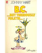 B. C. - But Theriously Folkth