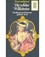 Die schöne Wilhelmine - Ein Roman aus Preussens galanter Zeit