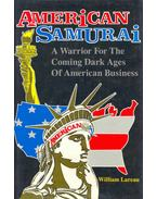 American Samurai - A Warrior For the Coming Dark Ages of American Business
