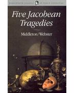 Five Jacobean Tragedies - The Revenger's Tragedy, The White Devil, The Duchess of Malfi, The Changeling, Women Beware Women