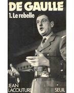 DE GAULLE, 1. Le rebelle
