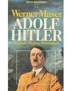 Adolf Hitler - Legende, Mythos, Wirklichkeit