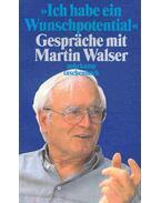 Ich habe ein Wunschpotential - Gespräche mit Martin Walser