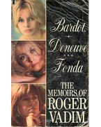 Bardot, Deneuve and Fonda: The Memoirs of Roger vadim
