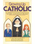 Growing Up Catholic - An Infinitely Funny Guide for the Faithful, the Fallen, and Everyone In-Between