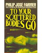 To Your Scattered Bodies Go