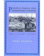 Politics, Plague, and Shakespeare's Theater - The Stuart Years