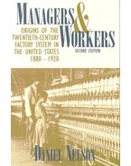 Managers & Workers - Origins of the Twentieth-Century Factory System in the United States 1880-1920
