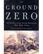 At Ground Zero - 25 Stories from Young Reporters Who Were There
