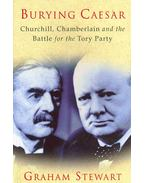 Burying Caesar - Churchill, Chamberlain and the Battle for the Tory Party