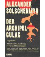 Der Archipel Gulag - Folgeband: Arbeit und Ausrottung, Seele und sTacheldraht