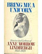 Bring Me a Unicorn - Diaries and Letters 1922-1928.