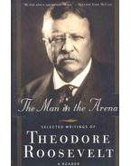 The Man in the Arena - Selected Writings