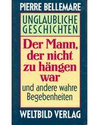 Unglaubliche Geschichten - Der Mann, der nicht zu hängen war und andere wahre Begebenheiten