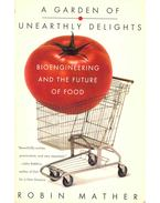 A Garden of Unearthly Delights - Bioengineering and the Future of Food