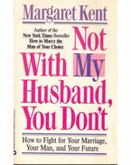 Not With My Husband, You Don't