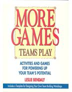 More Games - Teams Play: Activities and Games for Powering up Your Team's Potential