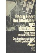 Georg Elser : Der Attentäter aus dem Volke - Der Anschlang auf Hitler im Bürgerbräu 1939 - HOCH, ANTON - GRUCHMANN, LOTHAR