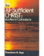 The All-Sufficient Christ :Studies in Colossians