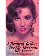 Elizabeth Taylor : Her Life, Her Loves, Her Future