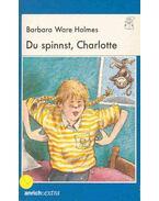 Du spinnst, Charlotte