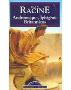 Andromaque, Iphigénie, Britannicus