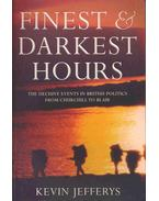 Finest & Darkest Hours - The Decisive Events in British Politics from Churchill to Blair