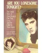 Are You Lonesome Tonight ? - The Untold Story of Elvis Presley's One True Love - and the Child He Never Knew