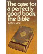 The Case For a Perfectly Good Book, the Bible