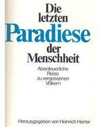 Die letzten Paradise der Menscheit - Abenteuerliche Reise zu vergessenen Völkern
