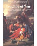 Crucible of War - The Seven Years' War and the Fate of Empire in British North America, 1754-1766