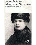 Marguerite Yourcenar, l'invention d'une vie