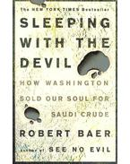 Sleeping with the Devil - How Washington Sold Our Soul for Saudi Crude