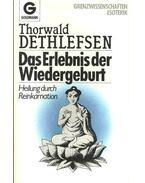 Das Erlebnis der Widergeburt - Heilung und Reinkarnation - Thorwald Dethlefsen