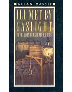Ill Met By Gaslight - Five Edinburgh Murders