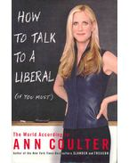 How to Talk to a Liberal ( If You Must ) - The World According to Ann Coulter